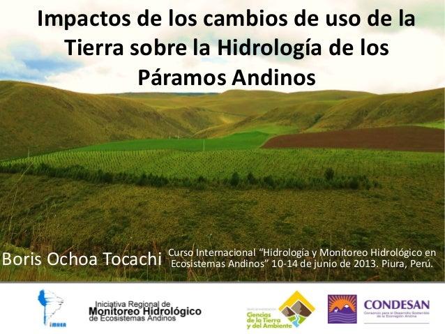 Impactos de los cambios de uso de la Tierra sobre la Hidrología de los Páramos Andinos Boris Ochoa Tocachi Curso Internaci...