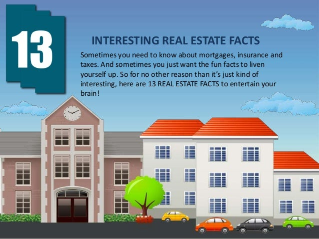 13 INTERESTING REAL ESTATE FACTS