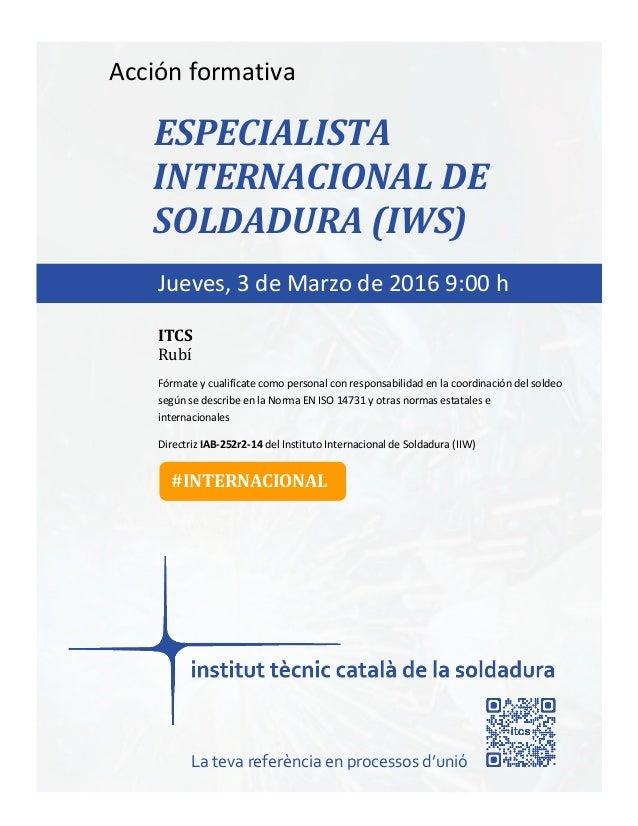 itcs-2015 Acción formativa ESPECIALISTA INTERNACIONAL DE SOLDADURA (IWS) Fórmate y cualifícate como personal con responsab...