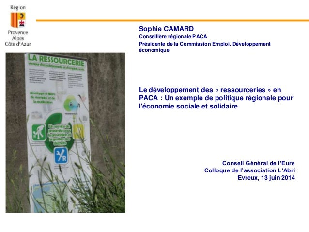 Sophie CAMARD Conseillère régionale PACA Présidente de la Commission Emploi, Développement économique Le développement des...