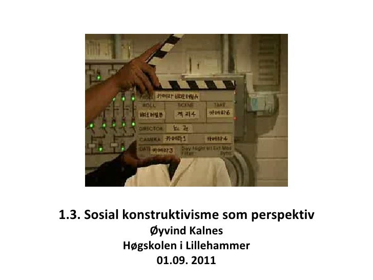 1.3. Sosial konstruktivisme som perspektiv Øyvind Kalnes Høgskolen i Lillehammer 01.09. 2011