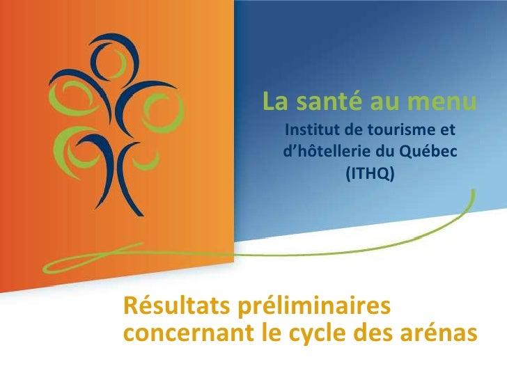 La santé au menuInstitut de tourisme et d'hôtellerie du Québec (ITHQ)<br />Résultats préliminaires <br />concernant le cyc...
