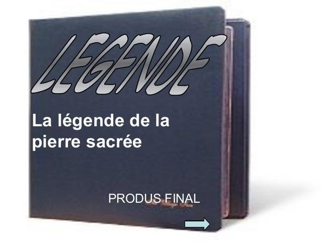 La légende de la pierre sacrée PRODUS FINAL