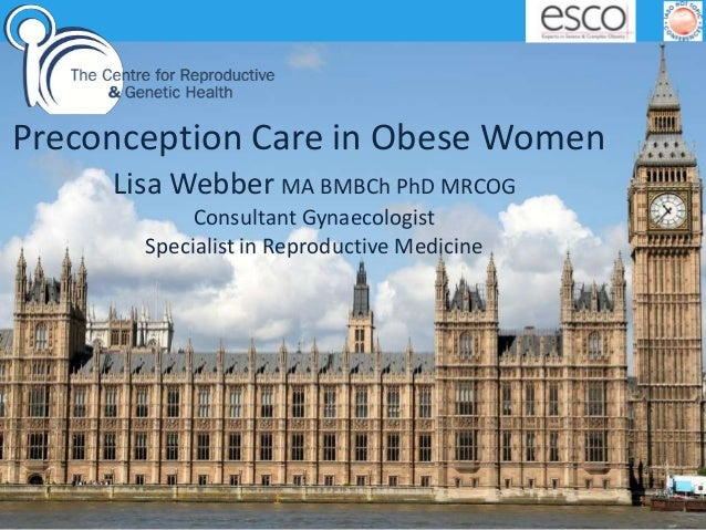 aPreconception Care in Obese WomenLisa Webber MA BMBCh PhD MRCOGConsultant GynaecologistSpecialist in Reproductive Medicine