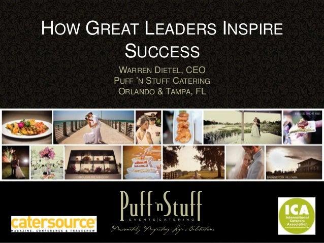 "HOW GREAT LEADERS INSPIRE       SUCCESS        WARREN DIETEL, CEO       PUFF ""N STUFF CATERING        ORLANDO & TAMPA, FL"