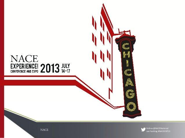 Follow @NACENational use hashtag #NACEEXP13