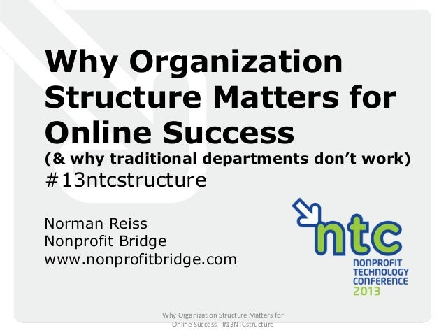 Why OrganizationStructure Matters forOnline Success(& why traditional departments don't work)#13ntcstructureNorman ReissNo...