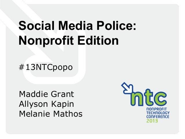 Social Media Police:Nonprofit Edition#13NTCpopoMaddie GrantAllyson KapinMelanie Mathos