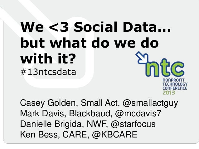We Love Social Data...But What Do We Do With It? (13NTC)