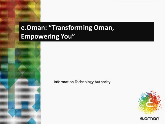 """Information Technology Authority e.Oman: """"Transforming Oman, Empowering You"""""""