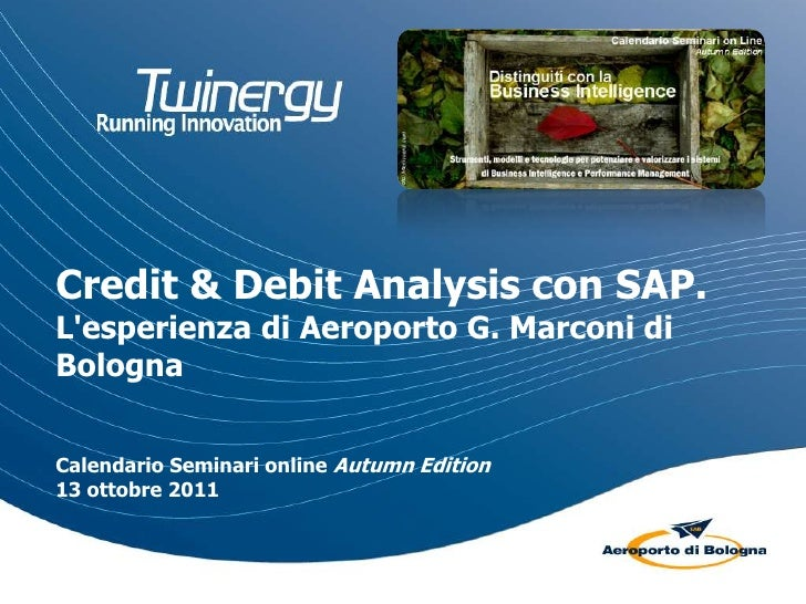Credit & DebitAnalysis con SAP. L'esperienza di Aeroporto G. Marconi di BolognaCalendario Seminari onlineAutumnEdition13 o...