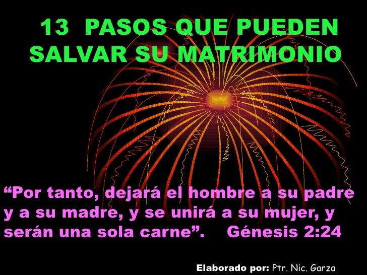"""13 PASOS QUE PUEDEN   SALVAR SU MATRIMONIO     """"Por tanto, dejará el hombre a su padre y a su madre, y se unirá a su mujer..."""