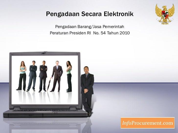 Pengadaan Secara Elektronik Pengadaan Barang/Jasa Pemerintah Peraturan Presiden RI  No. 54 Tahun 2010