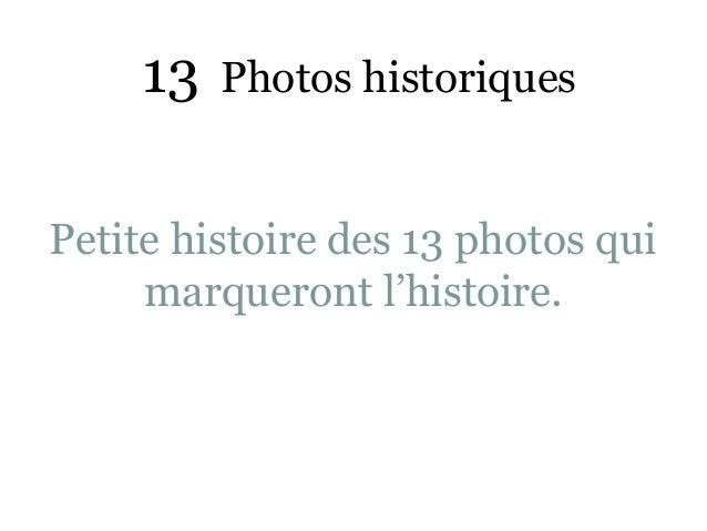 13   Photos historiquesPetite histoire des 13 photos qui     marqueront l'histoire.