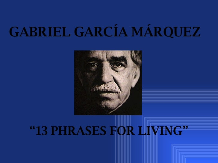 "GABRIEL GARCÍA MÁRQUEZ   "" 13 PHRASES FOR LIVING"""