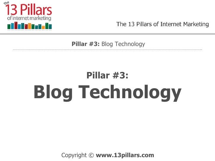 Pillar #3: Blog Technology Pillar #3:  Blog Technology