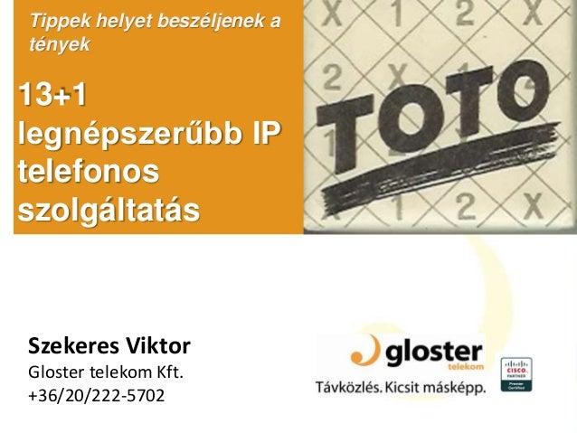 13+1 legnépszerűbb IP telefonos szolgáltatás Tippek helyet beszéljenek a tények Szekeres Viktor Gloster telekom Kft. +36/2...