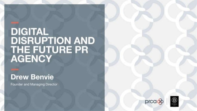Digital Disruption and the Future PR Agency, by Drew Benvie, Founder and Managing Director, Battenhall