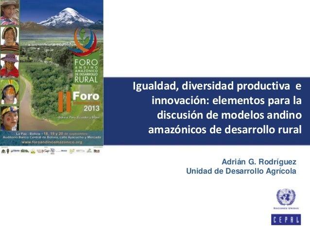 Igualdad, diversidad productivae innovación: elementos para la discusión de modelos andino amazónicos de desarrollo rural