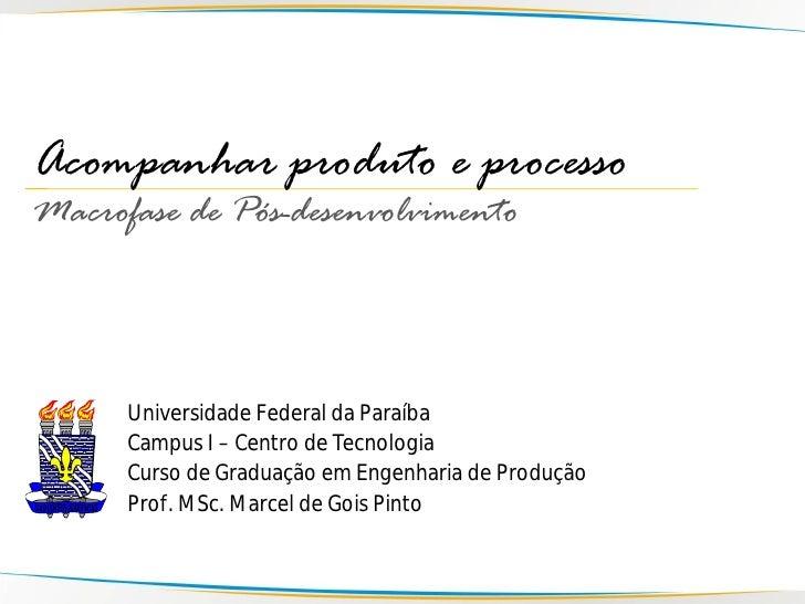 Acompanhar produto e processo Macrofase de Pós-desenvolvimento          Universidade Federal da Paraíba       Campus I – C...
