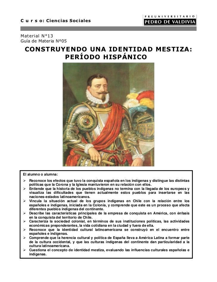 C u r s o: Ciencias SocialesMaterial N°13Guía de Materia Nº05   CONSTRUYENDO UNA IDENTIDAD MESTIZA:           PERÍODO HISP...