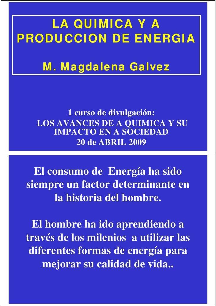 LA QUIMICA Y A PRODUCCION DE ENERGIA      M. Magdalena Galvez             1 curso de divulgación:    LOS AVANCES DE A QUIM...