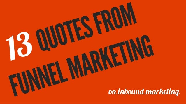 13 Quotes from Funnel - The Festival of Marketing