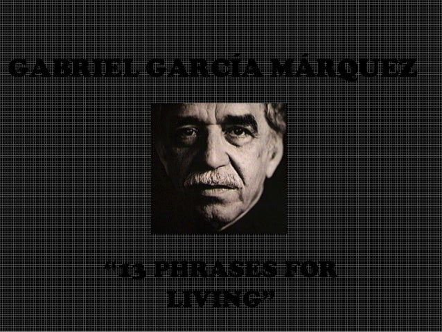"GABRIEL GARCÍA MÁRQUEZ  ""13 PHRASES FOR LIVING"""