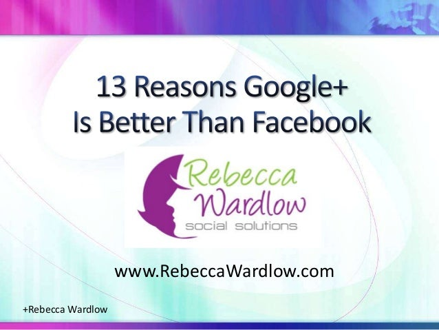 13 reasons Google+ Is Better Than Facebook