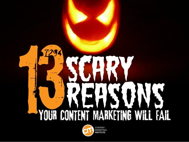 13 Scary Reasons Your Content Marketing Will Fail