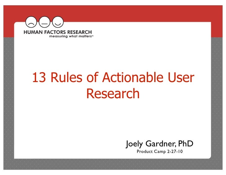13 Rules of Actionable User          Research                  Joely Gardner, PhD                  Product Camp 2-27-10