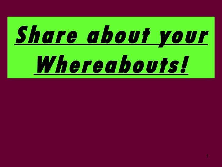 13 share about your whereabouts