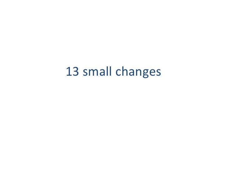 13small changes<br />