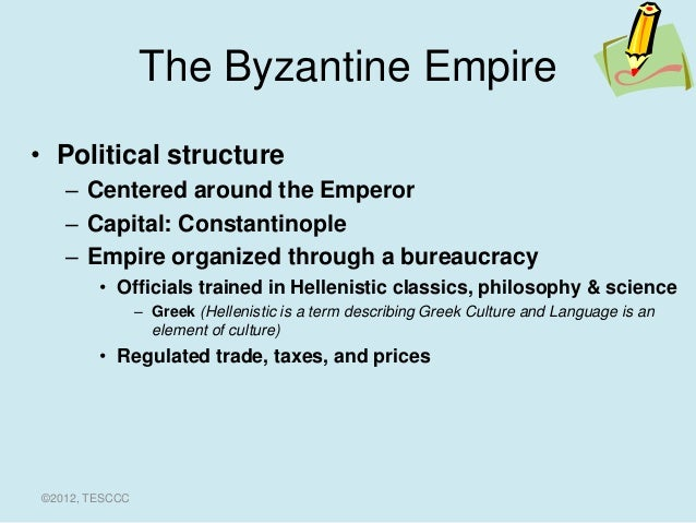 political structure of the byzantine empire Trade, just like during the late roman empire, was the lifeblood of the byzantine empire, and its importance kept on escalating with time modern historiography identifies three different types of trade in pre-industrial societies.