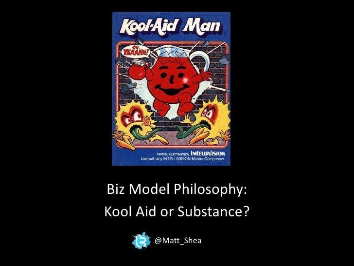 Biz Model Philosophy:<br />Kool Aid or Substance?<br />@Matt_Shea<br />