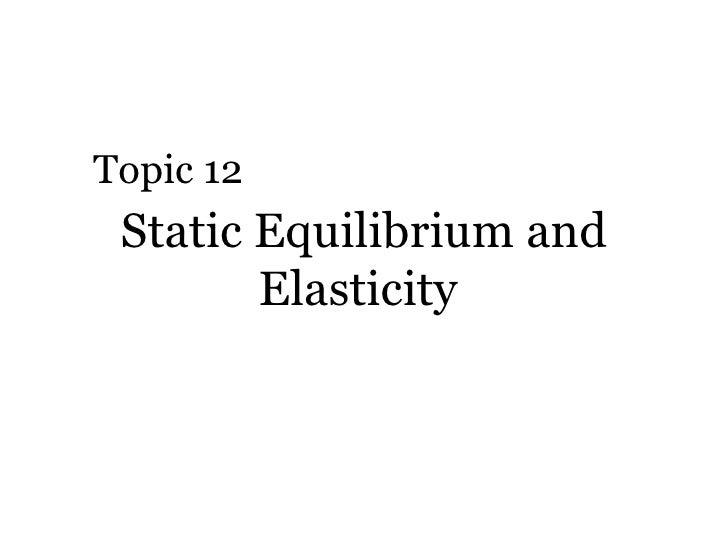 Static Equilibrium and Elasticity  Topic 12