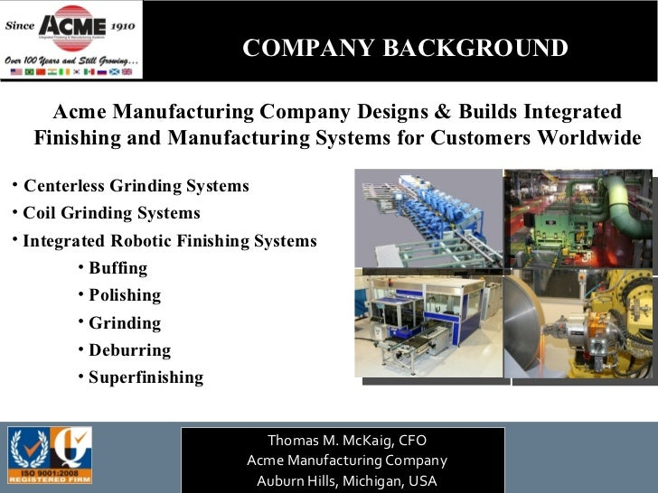 Acme Manufacturing Company Designs & Builds Integrated Finishing and Manufacturing Systems for Customers Worldwide <ul><li...