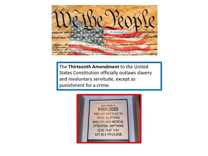 The Thirteenth Amendment to the UnitedStates Constitution officially outlaws slaveryand involuntary servitude, except aspu...