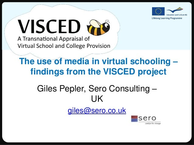 The use of media in virtual schooling –  findings from the VISCED project    Giles Pepler, Sero Consulting –              ...
