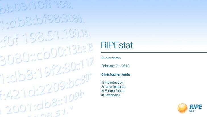 RIPEstatPublic demoFebruary 21, 2012Christopher Amin1) Introduction2) New features3) Future focus4) Feedback
