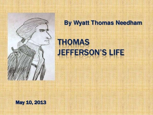 THOMASJEFFERSON'S LIFEBy Wyatt Thomas NeedhamMay 10, 2013