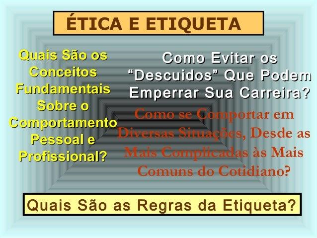 ÉTICA E ETIQUETA Quais São osQuais São os ConceitosConceitos FundamentaisFundamentais Sobre oSobre o ComportamentoComporta...