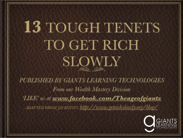 13 TOUGH TENETS          TO GET RICH            SLOWLYPUBLISHED BY GIANTS LEARNING TECHNOLOGIES              From our Weal...