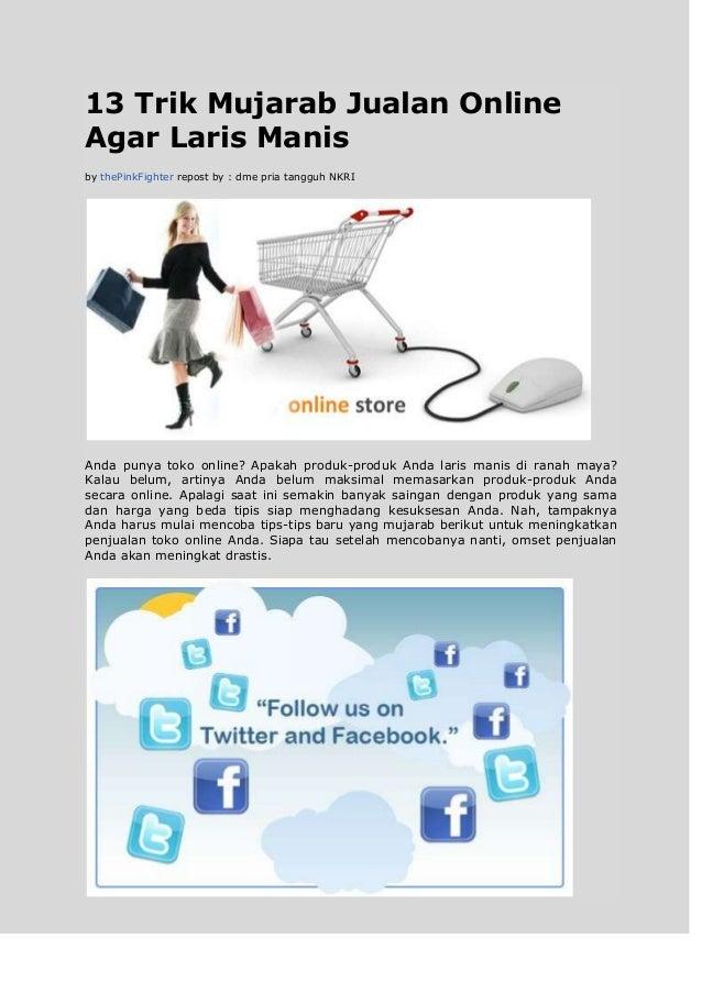 13 Trik Mujarab Jualan Online Agar Laris Manis by thePinkFighter repost by : dme pria tangguh NKRI Anda punya toko online?...