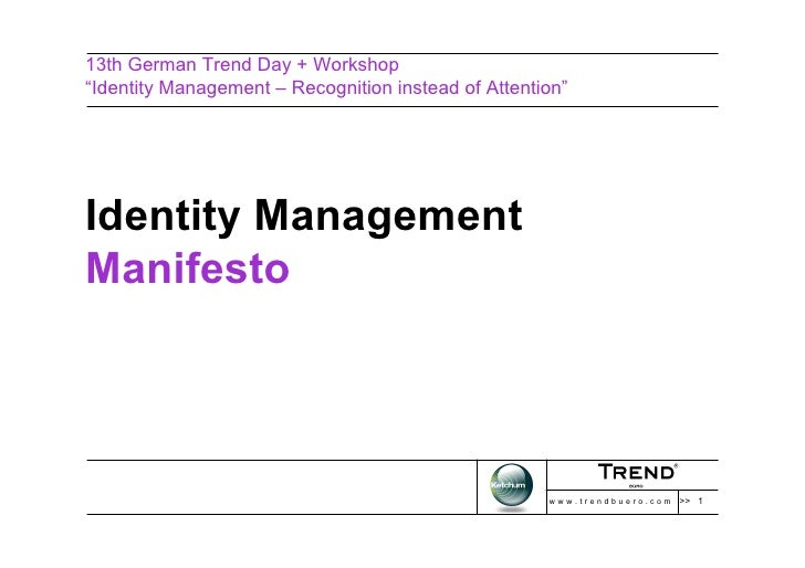 "13th German Trend Day + Workshop ""Identity Management – Recognition instead of Attention""     Identity Management Manifest..."