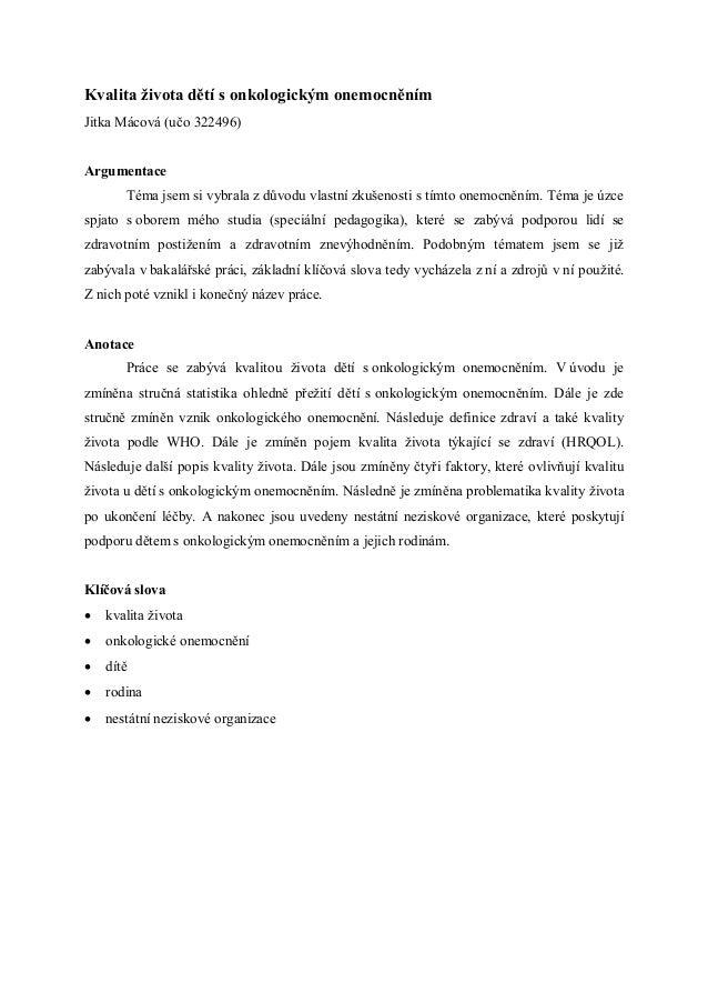 Kvalita života dětí s onkologickým onemocněnímJitka Mácová (učo 322496)Argumentace       Téma jsem si vybrala z důvodu vla...
