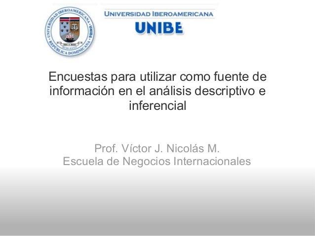 Encuestas para utilizar como fuente de información en el análisis descriptivo e inferencial Prof. Víctor J. Nicolás M. Esc...