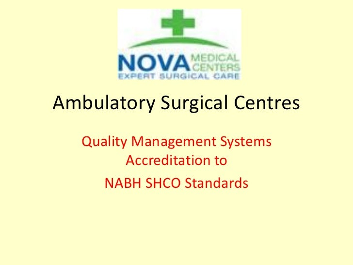 Ambulatory Surgical Centres   Quality Management Systems          Accreditation to      NABH SHCO Standards