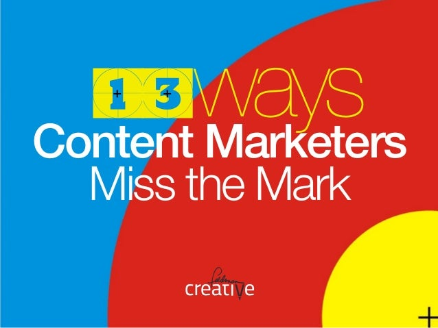 13 Ways Content Marketers Miss the Mark