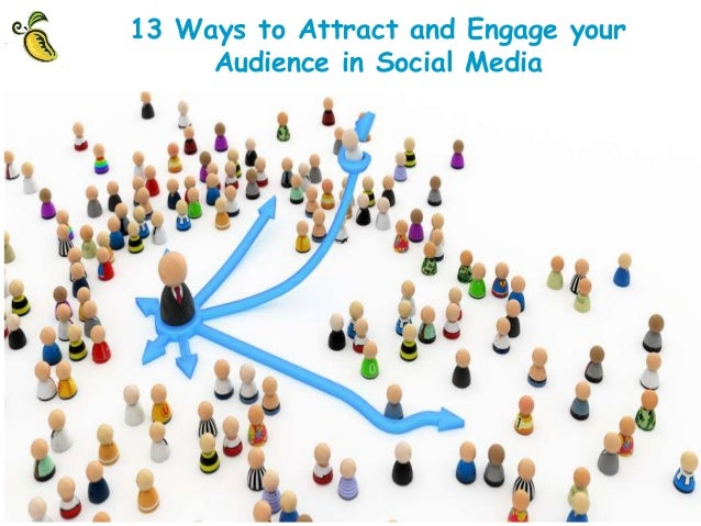 13 Ways to Attract and Engage your Audience in Social Media